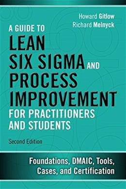 Guide to Six Sigma and Process Improvement for Practitioners and Students: Foundations, DMAIC, Tools, Cases, and Certification, by Gitlow, 2nd Edition 9780133925364