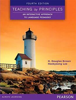 Teaching by Principles: An Interactive Approach to Language Pedagogy, by Brown, 4th Edition 9780133925852