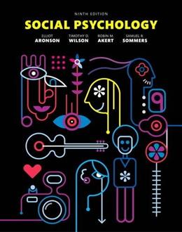 Social Psychology, by Aronson, 9th Edition 9780133936544