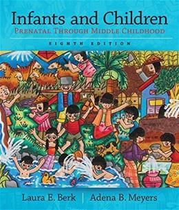Infants and Children: Prenatal through Middle Childhood, by Berk, 8th Edition 9780133936728