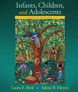 Infants, Children, and Adolescents (8th Edition) (Berk & Meyers, The Infants, Children, and Adolescents Series, 8th Edition) 9780133936735