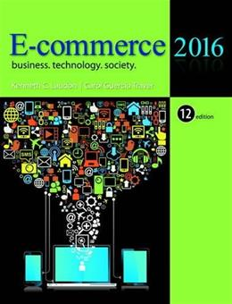 E-Commerce 2016: Business, Technology, Society (12th Edition) 9780133938951