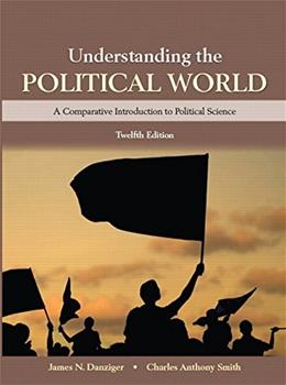 Understanding the Political World (12th Edition) 9780133941470