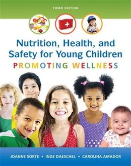 Nutrition, Health and Safety for Young Children: Promoting Wellness, by Sorte, 3rd Edition 9780133956764
