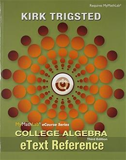 MyLab Math for Trigsted College Algebra -- Access Card -- PLUS eText Reference (3rd Edition) 3 PKG 9780133975116