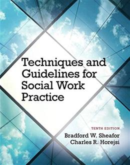 Techniques and Guidelines for Social Work Practice, by Sheafor, 10th Edition PKG 9780133980455