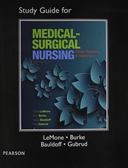 Study Guide for Medical-Surgical Nursing: Clinical Reasoning in Patient Care, by LeMone, 6th Edition 9780133985054