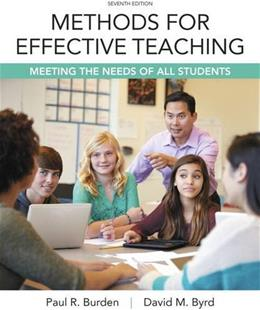 Methods for Effective Teaching: Meeting the Needs of All Students, by Burden, 7th Edition 9780133986693
