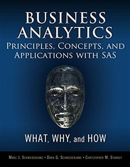 Business Analytics Principles, Concepts, and Applications with SAS: What, Why, and How, by Schniederjans 9780133989403