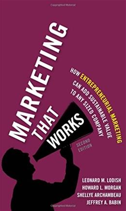 Marketing That Works: How Entrepreneurial Marketing Can Add Sustainable Value to Any Sized Company, by Lodishm, 2nd Edition 9780133993332