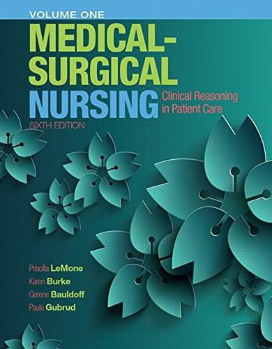 Medical-Surgical Nursing: Clinical Reasoning in Patient Care, by LeMone, 6th Edition, Volume 1 9780133997460