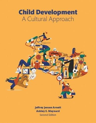Child Development: A Cultural Approach, by Arnett, 2nd Edition 9780134011899