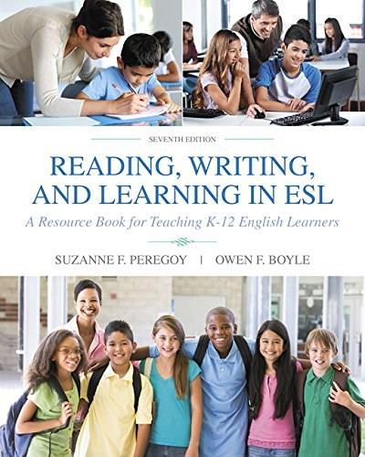 Reading, Writing and Learning in ESL: A Resource Book for Teaching K-12 English Learners, by Peregoy, 7th Edition 9780134014548