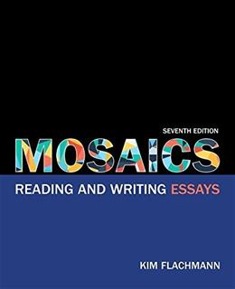 Mosaics: Reading and Writing Essays, by Flachmann, 7th Edition 9780134021676