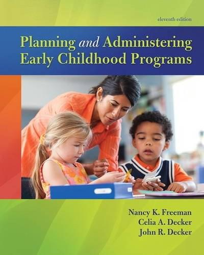 Planning and Administering Early Childhood Programs, by Freeman,11th Edition 9780134027319