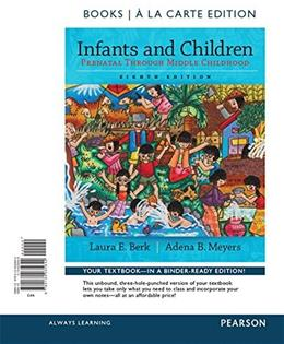 Infants and Children: Prenatal Through Middle Childhood, by Berk, 8th Books a la Carte Edition 9780134035642