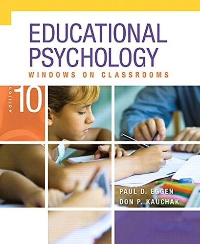 Educational Psychology: Windows on Classrooms, by Eggen, 10th Edition 9780134041018