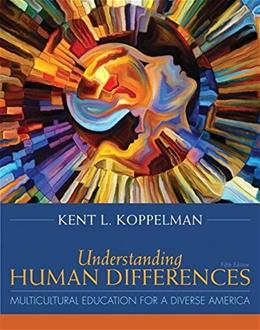 Understanding Human Differences: Multicultural Education for a Diverse America, by Koppelman, 5th Edition 5 PKG 9780134044316