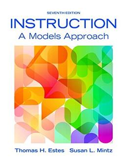 Instruction: A Models Approach, by Estes, 7th Edition 7 PKG 9780134046884