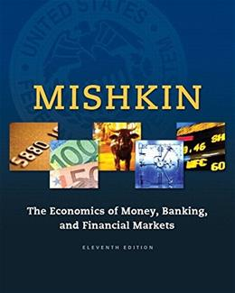 Economics of Money, Banking and Financial Markets, by Mishkin, 11th Edition 11 PKG 9780134047348