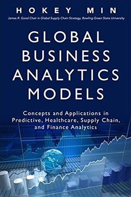 Global Business Analytics Models: Concepts and Applications in Predictive, Healthcare, Supply Chain, and Finance Analytics, by Min 9780134057606