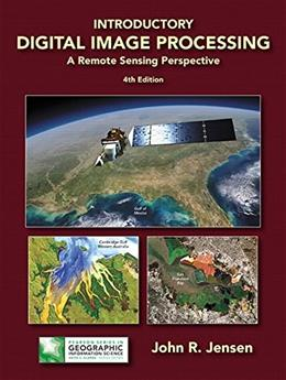Introductory Digital Image Processing: A Remote Sensing Perspective, by Jensen, 4th Edition 9780134058160
