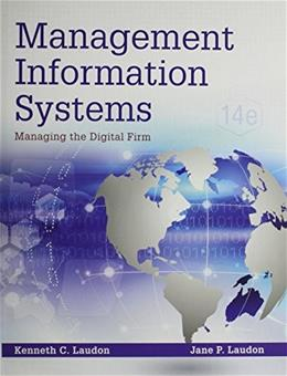 Management Information Systems: Managing the Digital Firm, by Laudon, 14th Edition 14 PKG 9780134058474