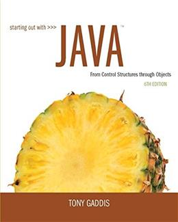 Starting Out with Java: From Control Structures through Objects, by Gaddis, 6th Edition 6 PKG 9780134059877
