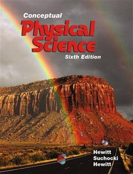 Conceptual Physical Science, by Hewitt, 6th Edition 9780134060491