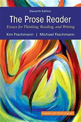 The Prose Reader: Essays for Thinking, Reading, and Writing (11th Edition) 9780134071558