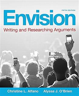 Envision: Writing and Researching Arguments, by Alfano, 5th Edition 9780134071763