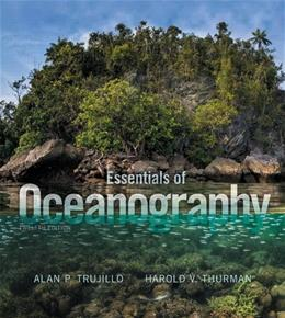 Essentials of Oceanography, by Trujillo, 12th Edition 9780134073545