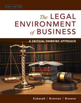 Legal Environment of Business: A Critical Thinking Approach, by Kubasek, 8th Edition 9780134074030