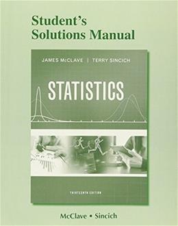 Students Solutions Manual for Statistics, by McClave, 13th Edition 9780134081120