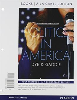 Politics in America, 2014 Elections and Updates Edition, by Dye, 10th Books a La Carte 9780134081557