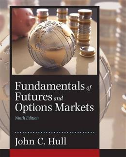 Fundamentals of Futures and Options Markets, by Hull, 9th Edition 9780134083247