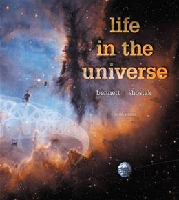 Life in the Universe, by Bennett, 4th Edition 9780134089089