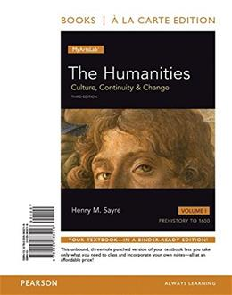 Humanities: Culture, Continuity and Change, by Sayre, 3rd Books a la Carte Edition, Volume 1: Prehistory to 1600 3 PKG 9780134090986