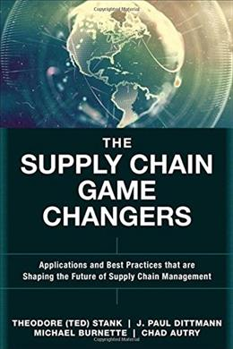 Supply Chain Game Changers: Applications and Best Practices that  are Shaping the Future of Supply Chain Management, by Stank 9780134093789