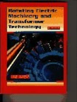 Rotating Electric Machinery and Transformer Technology, by Richardson, 4th Edition 9780134096407