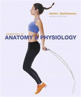 Essentials of Anatomy and Physiology, by Martini, 7th Edition 9780134098845