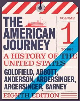 American Journey: A History of the United States, by Goldfield, 8th Edition, Volume 1: To 1877 9780134102948