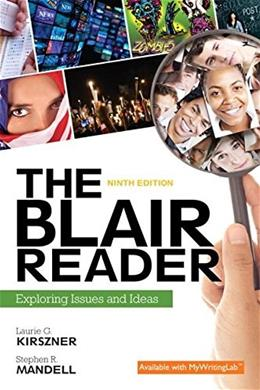 Blair Reader: Exploring Issues and Ideas, by Kirszner, 9th Edition 9780134110370