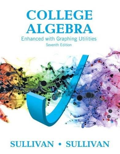 College Algebra Enhanced with Graphing Utilities, by Sullivan, 7th Edition 9780134111315
