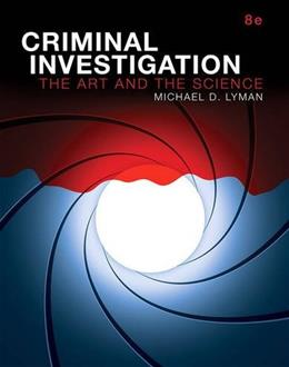 Criminal Investigation: The Art and the Science, by Lyman, 8th Edition 9780134115276