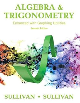 Algebra and Trigonometry Enhanced with Graphing Utilities, by Sullivan, 7th Edition 9780134119267