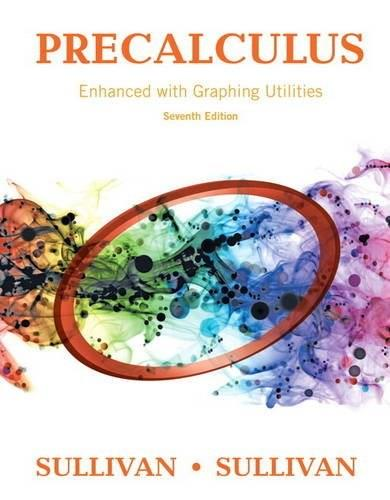Precalculus Enhanced with Graphing Utilities, by Sullivan, 7th Edition 9780134119281