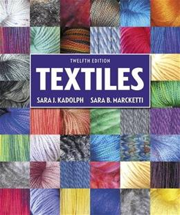 Textiles, by Kadolph, 12th Edition 9780134128634