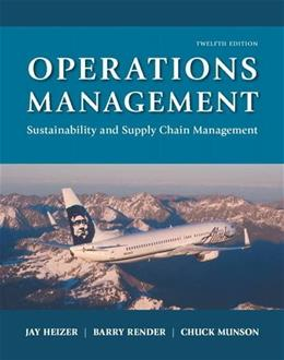 Operations Management: Sustainability and Supply Chain Management, by Heizer, 12th Edition 9780134130422