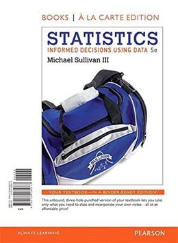 Statistics: Informed Decisions Using Data, by Sullivan, 5th Books a la Carte Edition 5 PKG 9780134136783